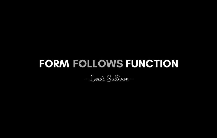 Form Follows Function - Louis Sullivan